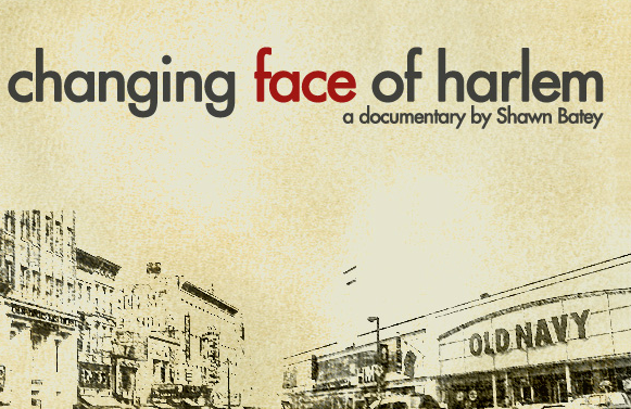 Changing Face of Harlem  A documentary by Shawn Batey